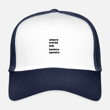 where words fail techno speaks - Trucker Cap