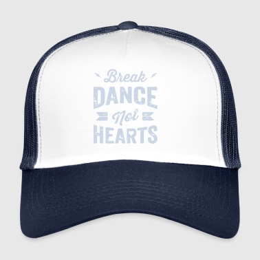Break Dance Not Hearts - Gorra de camionero