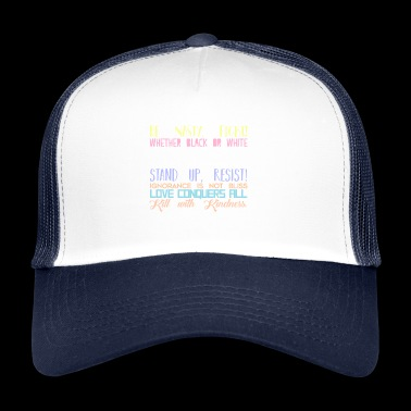 Be Nasty Fight Care For All Love Conquers - Trucker Cap