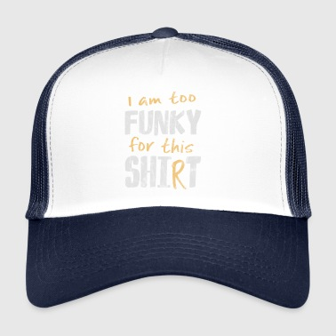 too funky for this shirt shit funkmaster style - Trucker Cap