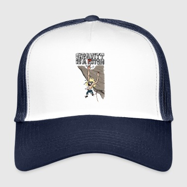 Gravity is a Bitch - Trucker Cap