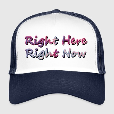 Right Here Right Now - Trucker Cap