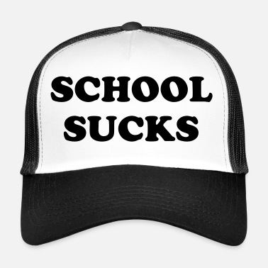 School sucks - Trucker Cap