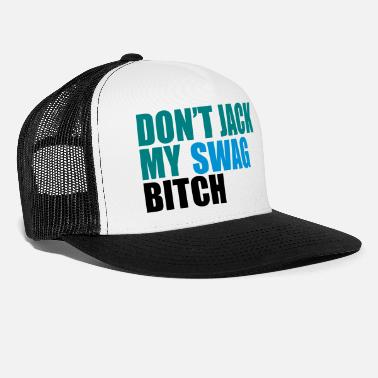 Swag Don't Jack My Swag Bitch - Trucker cap
