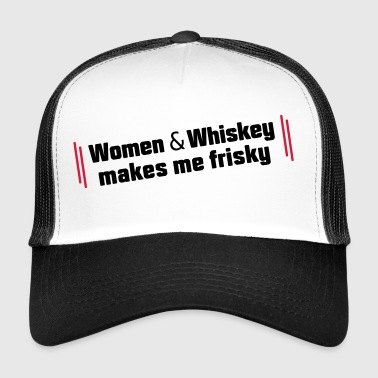 Women & Whiskey makes me frisky - Trucker Cap