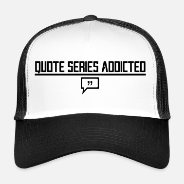 Stato Danimo Quote Series Addicted - Trucker Cap