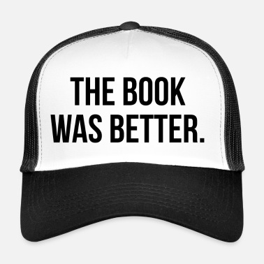 Was THE BOOK WAS BETTER - Trucker Cap