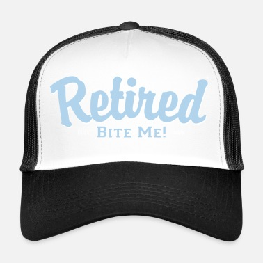 Retirement Retired Bite Me! - Trucker Cap