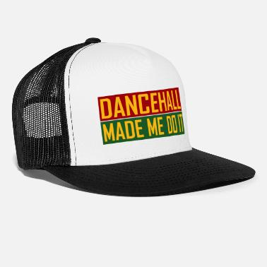 Dancehall Dancehall Made Me Do It - Trucker Cap