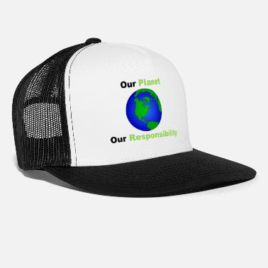 Our Our Planet, our Responsibility - Trucker Cap