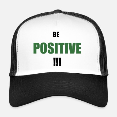 Positive BE POSITIVE !!! - Trucker Cap