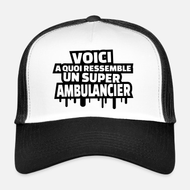 Ambulancier voici à quoi ressemble un super ambulancier - Trucker Cap
