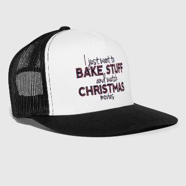 Bake Stuff and Watch Christmas Movies - Trucker Cap