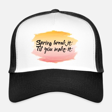 Break Spring Break / Spring Break: Spring Break it'til - Trucker Cap