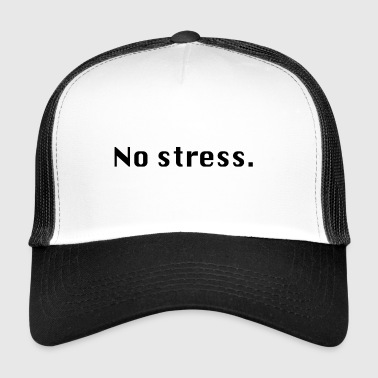 Stress No stress - Trucker Cap