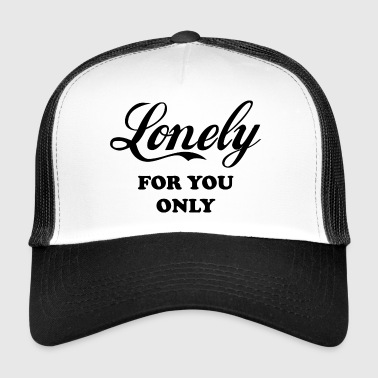 Lonely Quote Lonely For You Only - Trucker Cap