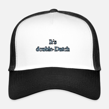 Dutch It's double dutch - Trucker Cap