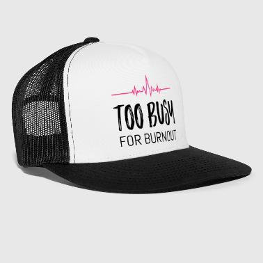 Too busy for burnout - Trucker Cap
