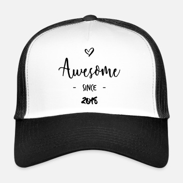 Since Awesome since 2018 - Trucker Cap