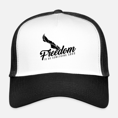 Idea Freedom to do something good - spring freedom - Trucker Cap