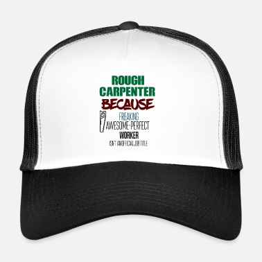 Rough Rough Carpenter - Trucker Cap