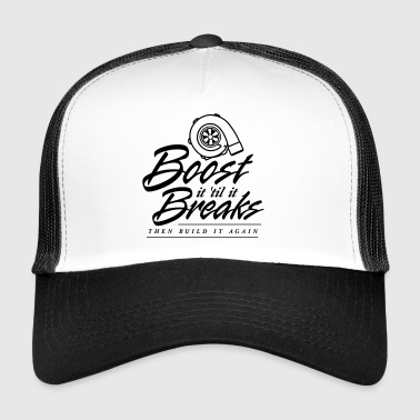 Boost it till it Breaks - Trucker Cap