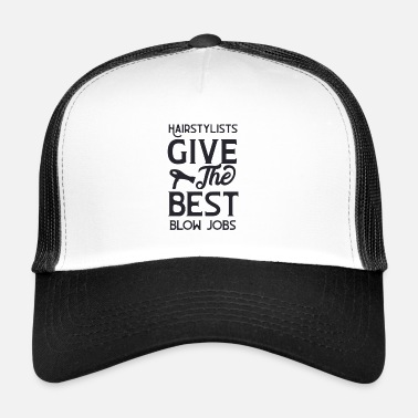 Blow Job Hairstylists give the best blow jobs - Trucker Cap