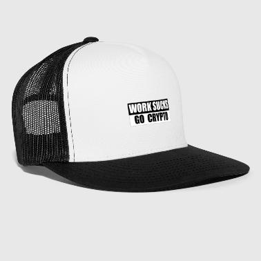 WORK SUCKS GO CRYPTO - Trucker Cap