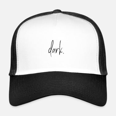 Dark Dark. - Trucker Cap