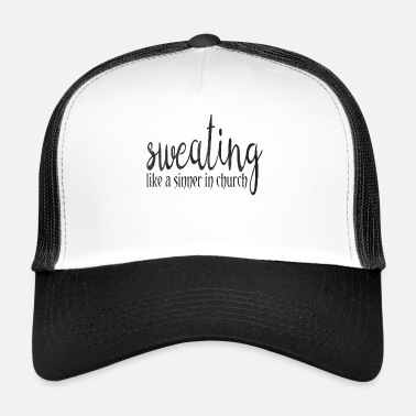 Sinner Sweating like a sinner in the church for fitness - Trucker Cap