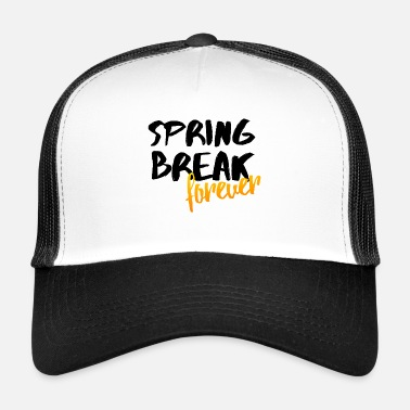 Spring Break Spring Break Forever Spring Party Gift Idea - Trucker Cap
