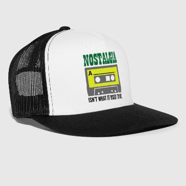 Nostalgia Isn't What It Used To Be. - Trucker Cap