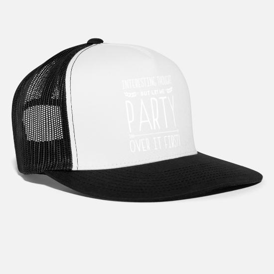 Alcohol Caps & Hats - Interesting Thought But Let Me Party First! - Trucker Cap white/black