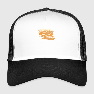 I want My Two Dollars - Funny Hunter Design - Trucker Cap