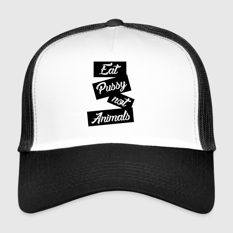 eat pussy not animals - Trucker Cap