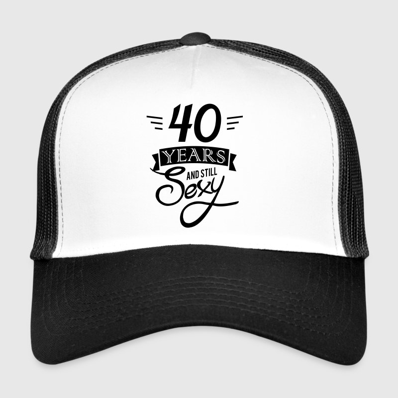 40 years and still sexy - Trucker Cap