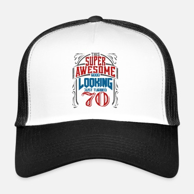70th Birthday 70th birthday saying Birthday Gift - Trucker Cap