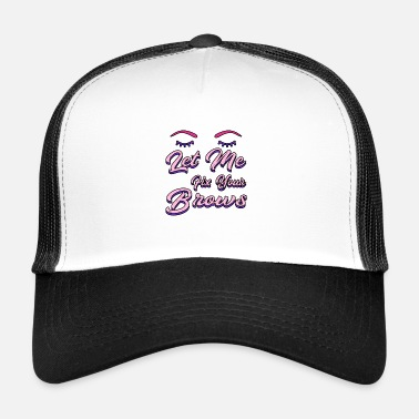 Eyebrows eyebrows - Trucker Cap