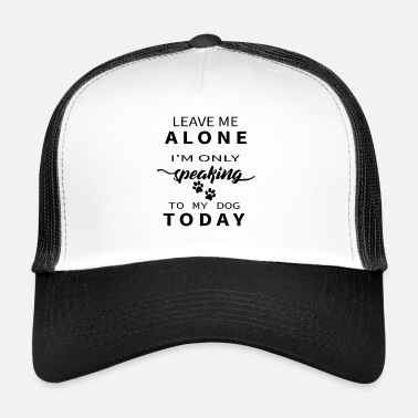 Bull Leave Me Alone I'm Only Speaking To My Dog Today - Trucker Cap