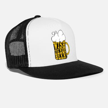 Wish You Wish You Were Beer - Trucker Cap