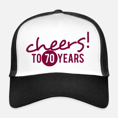 70th Birthday 70th Birthday: Cheers! To 70 Years! - Trucker Cap
