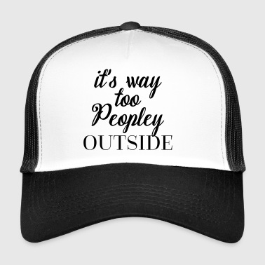 Too Peopley Outside Funny Quote Autres - Trucker Cap