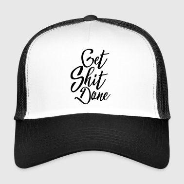 Get Shit Done Funny Quote - Trucker Cap
