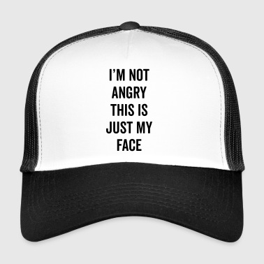 Angry Face Funny Quote - Trucker Cap