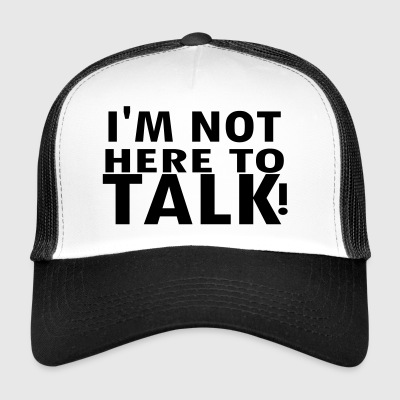 IM NOT here to talk - Trucker Cap