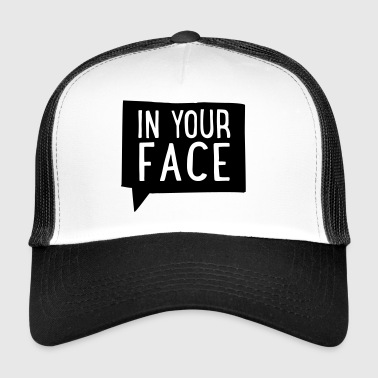 2541614 15751374 in your face - Trucker Cap