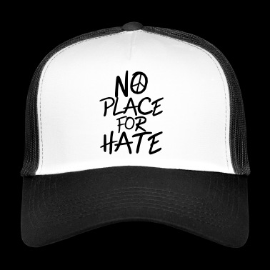 No Place for Hate - Anti War - Anti Racism - Trucker Cap