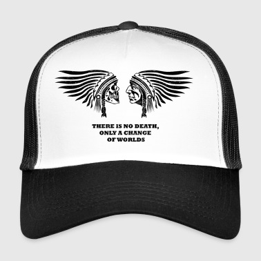 there is no death, only a change of worlds - Trucker Cap