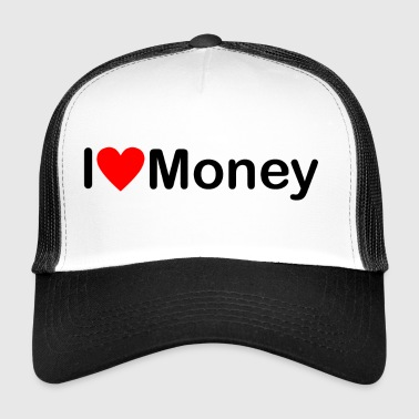 I love money | I love money - Trucker Cap