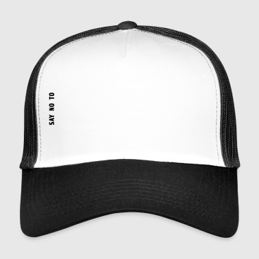 Say NO to Rasicm | Antirassismus | Gleichheit - Trucker Cap